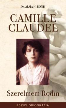 Dr. Alma H. Bond - Camille Claudel - Szerelmem Rodin