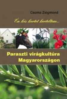 Csoma Zsigmond - �n kis kertet kerteltem - Paraszti vir�gkult�ra Magyarorsz�gon