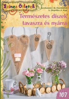 G. Auenhammer, M. Dawidowski, A. Diepolder, A. Kipp - Természetes díszek tavaszra és nyárra