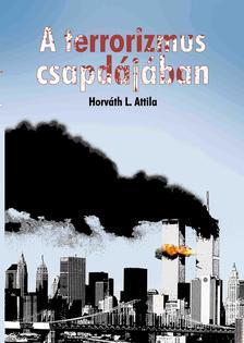 Horv�th L. Attila - A terrorizmus csapd�j�ban