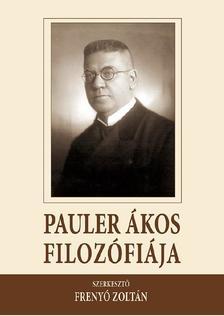 Frenyó Zoltán (Szerk.) - Pauler Ákos filozófiája