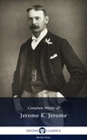 Jerome K. Jerome - Delphi Complete Works of Jerome K. Jerome (Illustrated) [eK�nyv: epub,  mobi]