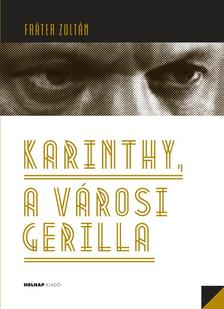 FR�TER ZOLT�N - Karinthy, a v�rosi gerilla