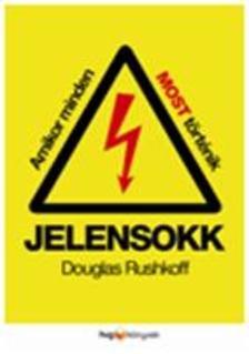 Douglas Rushkoff - Jelensokk - Amikor minden most t�rt�nik