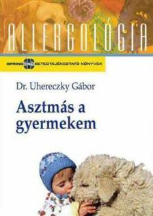 Dr. Uhereczky G�bor - ASZTM�S A GYERMEKEM - ALLERGOL�GIA SOROZAT