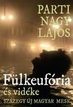 Parti Nagy Lajos - F�lkeuf�ria (�s vid�ke, sz�zegy �j magyar mese) [eK�nyv: epub, mobi]