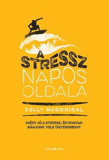 Kelly McGonigal - A stressz napos oldala - Mi�rt j� a stressz, �s hogyan b�njunk vele �gyesebben?