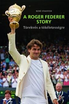 REN� STAUFFER - A Roger Federer Story - T�rekv�s a t�k�letess�gre [eK�nyv: epub, mobi]