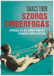 TAK�CS TIBOR - Szoros emberfog�s - Futball �s �llambiztons�g a K�d�r-korszakban
