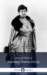 Orczy Baroness Emma - Delphi Collected Works of Baroness Emma Orczy (Illustrated) [eK�nyv: epub,  mobi]