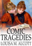 Louisa May Alcott - Comic Tragedies [eK�nyv: epub,  mobi]