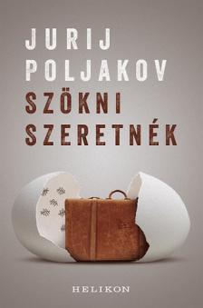 Jurij Poljakov - Szökni szeretnék