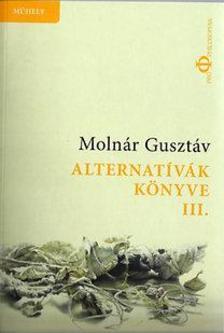 Molnár Gusztáv - Alternatívák könyve III.
