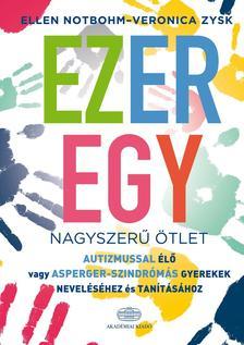 Ellen Nothbohm - Veronica Zysk - Ezeregy nagyszer� �tlet autizmussal �l� vagy Asperger-szindr�m�s gyerekek nevel�s�hez �s tan�t�s�hoz