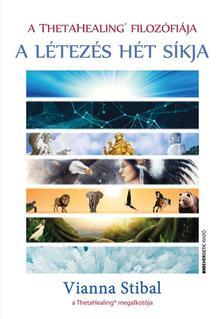 Vianna Stibal - A ThetaHealing filoz�fi�ja - A l�tez�s h�t s�kja