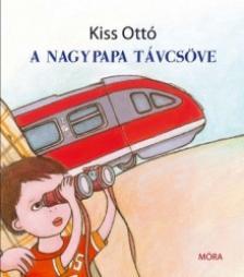 Kiss Ottó - A NAGYPAPA TÁVCSÖVE
