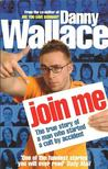 WALLACE, DANNY - Join Me - the true story of a man who started a cult by accident [antikvár]