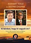 Eckhart Tolle - Ki k�rdezi, hogy ki vagyok �n? - Eckhart Tolle �s  Deepak Chopra besz�lget�se l�t�nk transzcendens  dimenzi�j�r�l - Aj�nd�k DVD mell�klettel