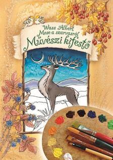 Wass Albert - Mese a szarvasról - Művészi kifestő