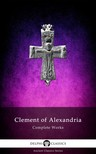Alexandria Clement of - Delphi Complete Works of Clement of Alexandria (Illustrated) [eK�nyv: epub,  mobi]