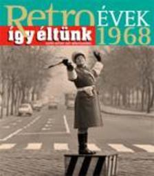 Széky János - RETROÉVEK 1968 - ÍGY ÉLTÜNK