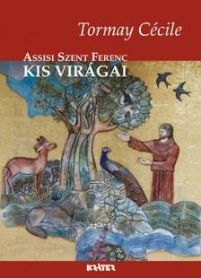 TORMAY C�CILE - Assisi Szent Ferenc kis vir�gai [eK�nyv: epub, mobi]