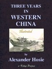 Murat Ukray Alexander Hosie, - Three Years in Western China [eK�nyv: epub,  mobi]