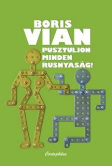 Boris Vian - Pusztuljon minden rusnyaság!