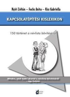 NYÍRI ZOLTÁN - FUCHS ANITA - KISS GABRIE - Kapcsolatépítési kislexikon
