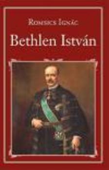 ROMSICS IGN�C - Bethlen Istv�n - Nemzeti K�nyvt�r 19.