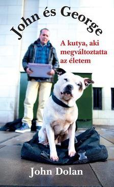 John Dolan - John és George - A kutya, aki megváltoztatta az életem