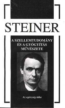 Rudolf Steiner - A SZELLEMTUDOM�NYOK �S A GY�GY�T�S M�V�SZETE
