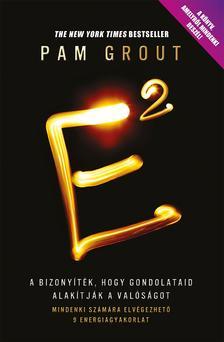 Pam Grout - E2 - A bizonyíték, hogy gondolataid alakítják a valóságot