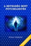 Pósa Ferenc - A betegség,  mint pótcselekvés [eKönyv: epub,  mobi]