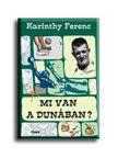 Karinthy Ferenc - Mi van a Dunában?