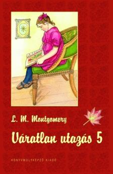 Lucy Maud Montgomery - Váratlan utazás 5. - PUHA BORÍTÓS
