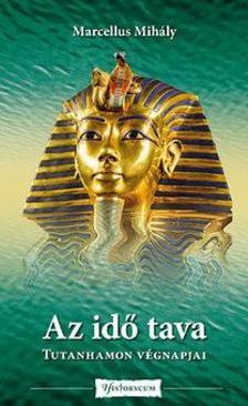 Marcellus Mih�ly - Az id� tava - Tutanhamon v�gnapjai