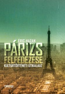 �ric Hazan - P�rizs felfedez�se - Kult�rt�rt�neti �tikalauz