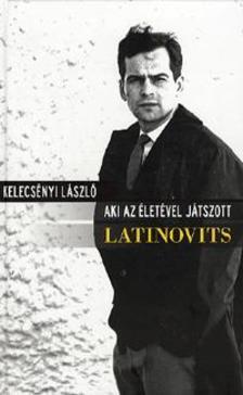 Kelecs�nyi L�szl� - AKI AZ �LET�VEL J�TSZOTT: LATINOVITS