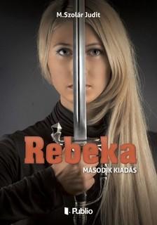 M. Szol�r Judit - Rebeka (M�sodik kiad�s) [eK�nyv: epub, mobi]