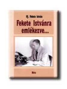 ifj. Fekete István - FEKETE ISTVÁNRA EMLÉKEZVE ...