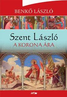 Benkő László - Szent László - A korona ára