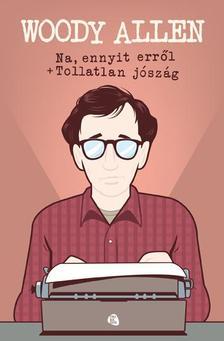 Woody Allen - Na, ennyit err�l - Tollatlan j�sz�g