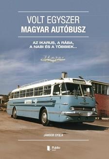 GYULA J�MBOR - Volt egyszer magyar aut�busz [eK�nyv: pdf, epub, mobi]