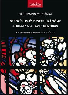 Biedermann Zsuzsánna - Biedermann Zsuzsánna: Genocídium és destabilizáció az afrikai nagy tavak régióban