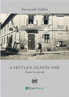 Verrasztó Gábor - A hűtlen szatócsné - Budai históriák