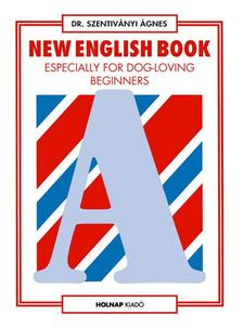Dr. Szentiv�nyi �gnes - New English book especially for dog-loving beginners(angol nyelvk�nyv kezd�knek)