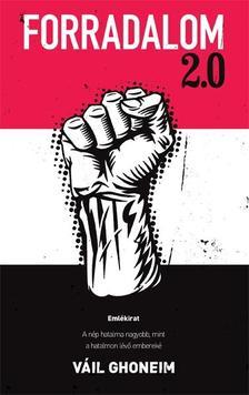 GHONEIM, VÁIL - Forradalom 2.0