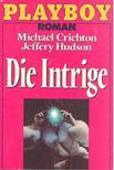 CRICHTON, MICHAEL - HUDSON, JEFFERY - Die Intrige [antikvár]