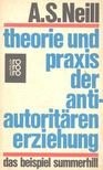 Neill, Alexander Sutherland - Theorie und praxis der anti-autorit�ren erziehung [antikv�r]